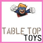 TABLE TOP TOYS